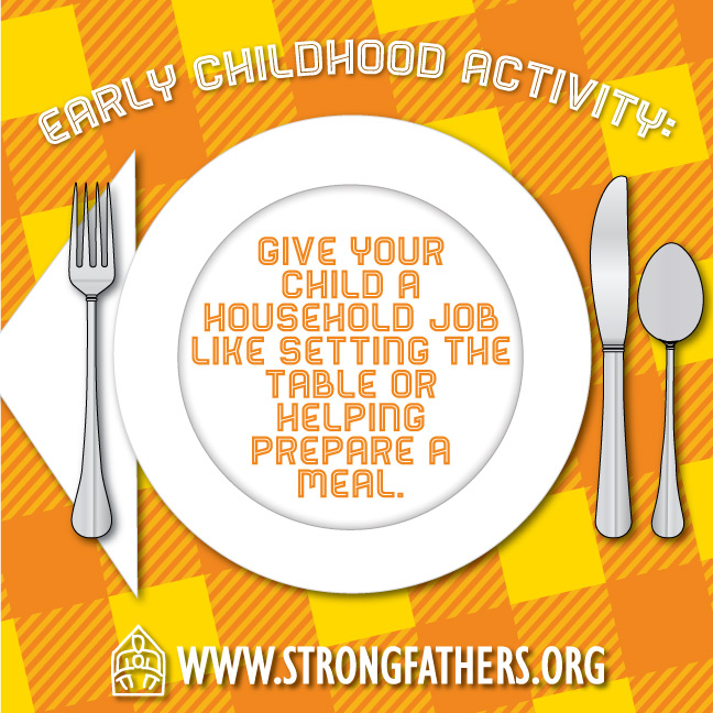 Give your child a household job like setting the table or helping prepare a meal.