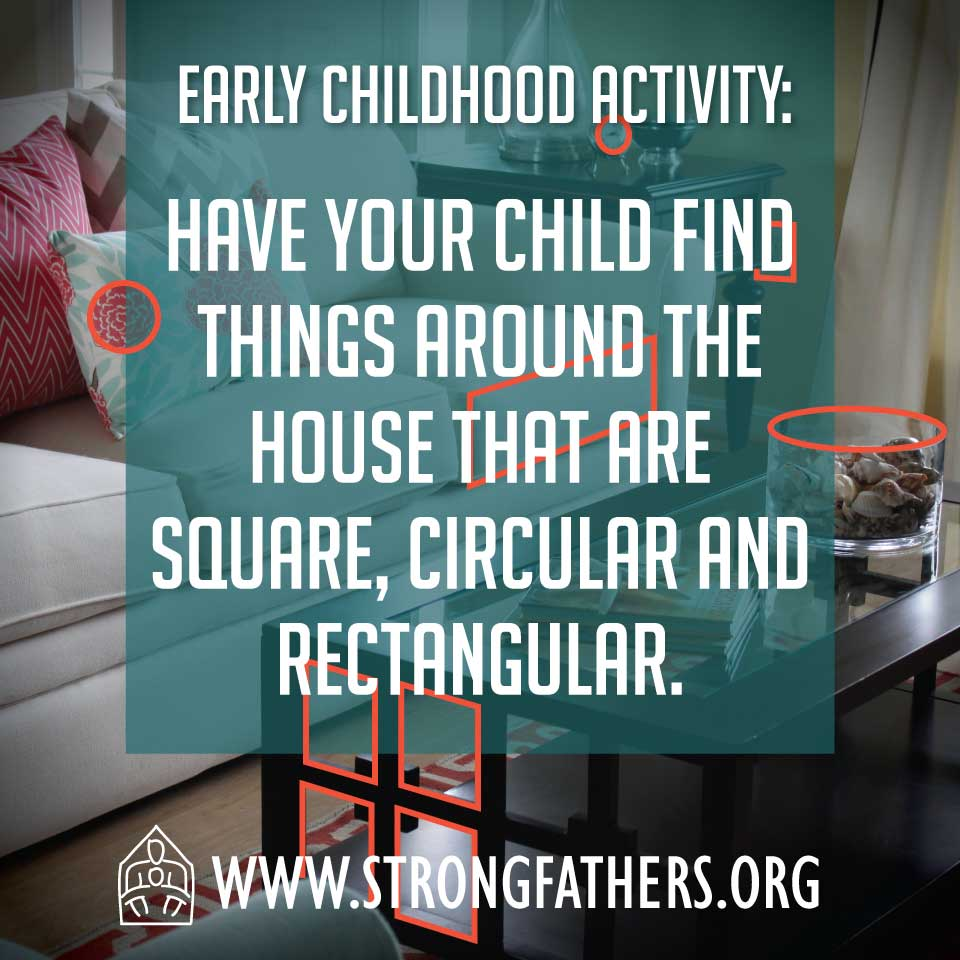 Have your child find things that are square, circular and rectangular.