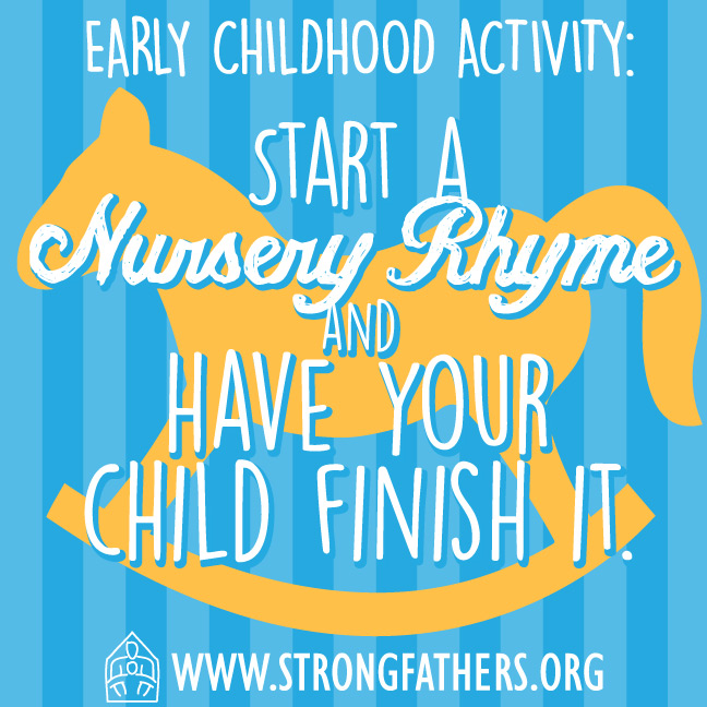 Start a nursery rhyme and have your child finish it.