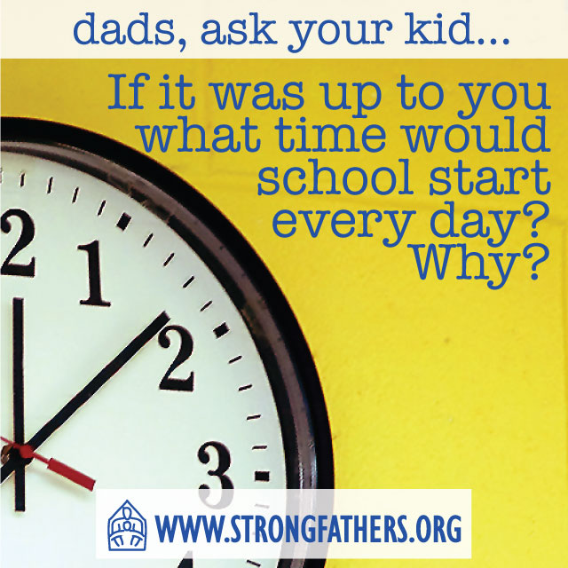 Dads, Ask Your Kid: If It Was Up To You, What Time Would School Start...
