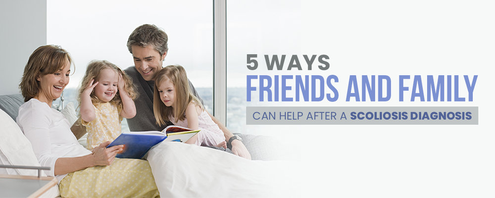 5 Ways Friends and Family Can Help After a Scoliosis Diagnosis