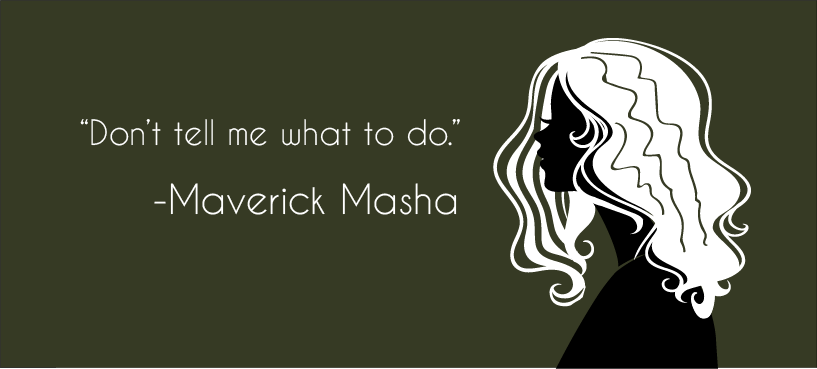 Maverick Masha's boss expects her to be in at 9:00 am at work every day, but Masha is chronically late even when her start time is adjusted. On top of that, she keeps changing jobs about once a year and she doesn't really know what career she wants to pursue. Is it a coincidence that Maverick Masha's mother was always telling her what to do? Read More...