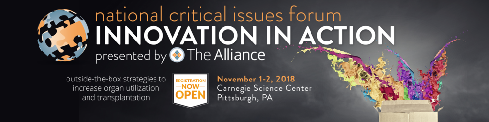 The  Organ Donation Alliance  is hosting the annual National Critical Issue Forum on enhancing organ utilization and transplantation. This year's focus is on innovation - actionable technologies and systems that could overcome barriers to transplantation and improve logistics. Click  here  for more information and to register!