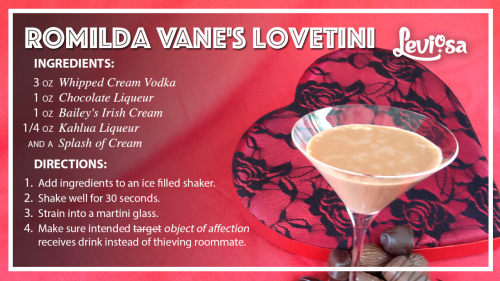 A recipe card for Romilda Vane's Lovetini. Ingredients: 3oz whipped cream vodca, 1oz chocolate liqueur, 1oz Bailey's Irish Cream, 1/4oz Kahlua, and a splash of cream. Directions: Add ingredients to an ice filled shaker. Shake well for 30 seconds. Strain into a martini glass. Make sure intended object of affection receives drink instead of thieving roommate.
