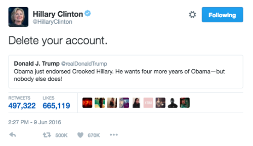 """A retweet with comment from Hillary Clinton: Donald Trump tweets, """"Obama just endorsed Crooked Hillary. He wants four more years of Obama—but nobody else does!"""" Hillary's response: """"Delete your account."""""""