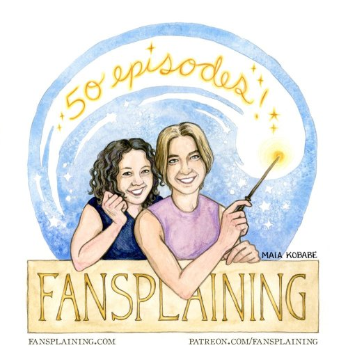 """A watercolor drawing of Elizabeth and Flourish, with a banner reading FANSPLAINING. Flourish wields a wand, and from its tip comes the sparkling legend """"50 episodes!"""""""