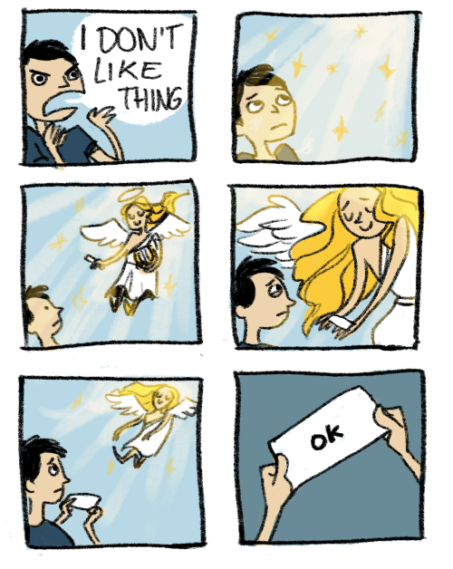 "A comic in which a man shouts ""I DON'T LIKE THING."" An angel descends from on high with a slip of paper for him. The paper reads ""ok""."