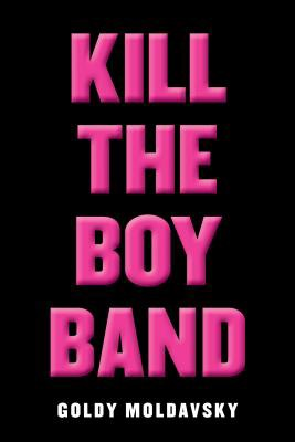 The cover of  Kill The Boy Band  by Goldy Moldavsky.