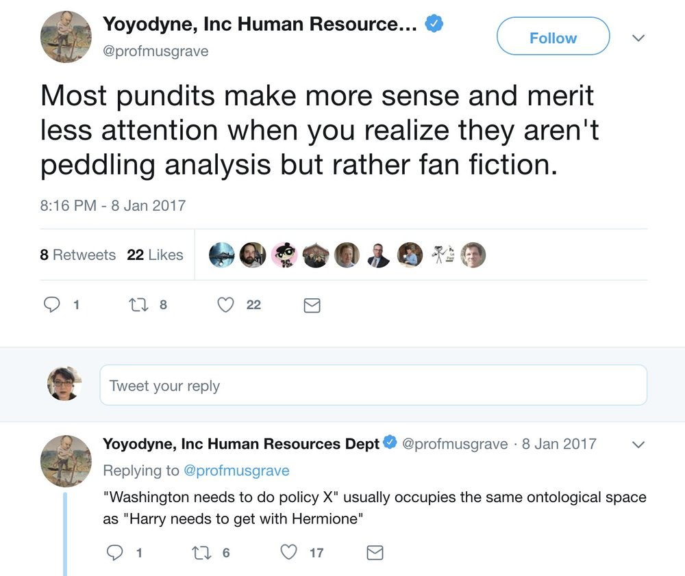 """@profmusgrave says: Most pundits make more sense and merit less attention when you realize they aren't peddling analysis but rather fan fiction. """"Washington needs to do policy X"""" usually occupies the same ontological space as """"Harry needs to get with Hermione"""""""
