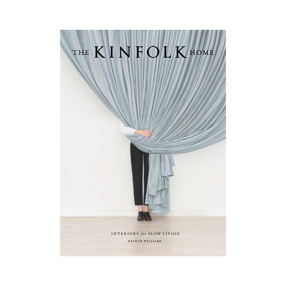 The Kinfolk Home: Interiors for Slow Living by Nathan Williams