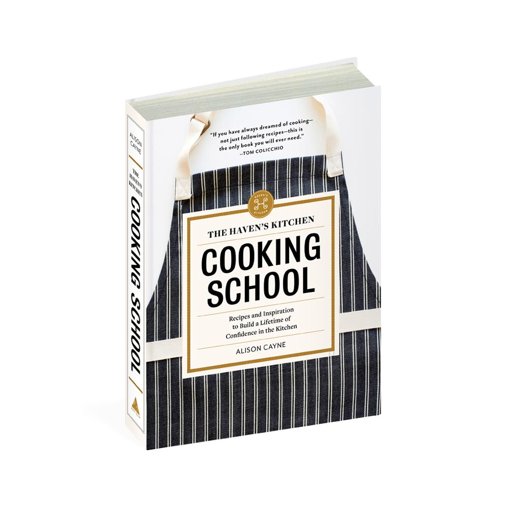 The Haven's Kitchen Cooking School by Alison Cayne
