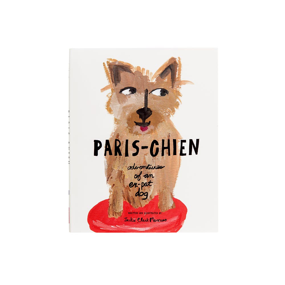 Paris-Chien: Adventures of an Ex-Pat Dog by Jackie Clark Mancuso