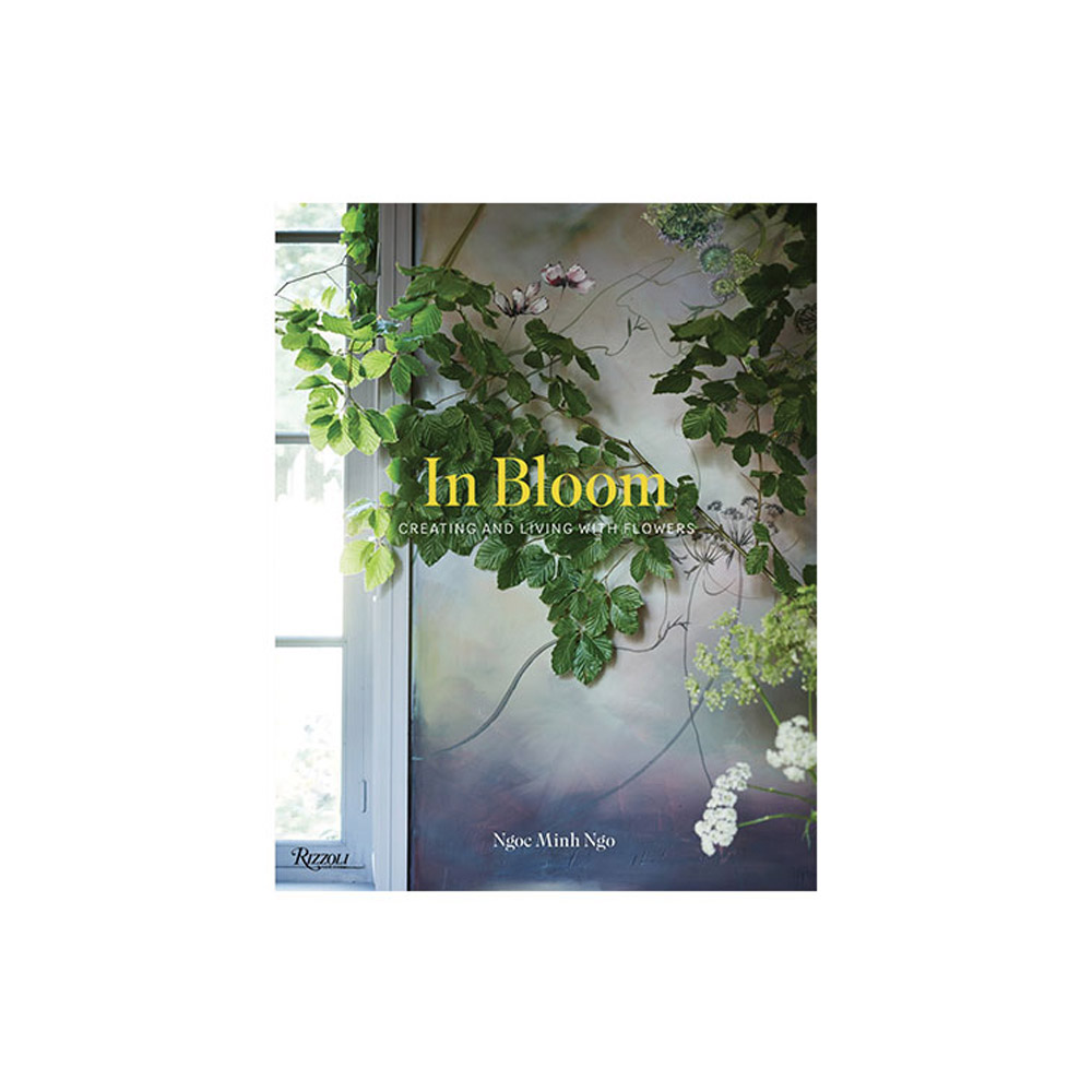 In Bloom: Creating and Living With Flowers by Ngoc Minh Ngo