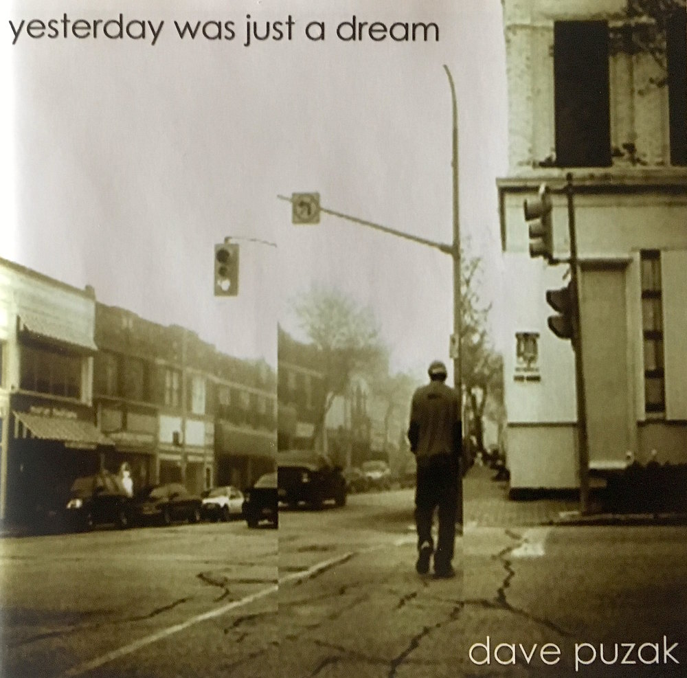 Dave Puzak - Yesterday Was Just A Dream    Credits:  Production/Songwriting/Engineer