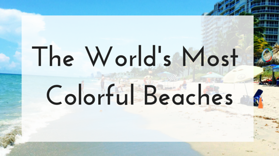 The World's Most Colorful Beaches