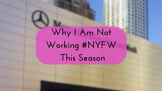 Why I Am Not Working NYFW This Season