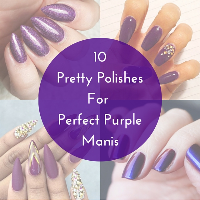 10 Pretty PolishesFor Perfect PurpleManis