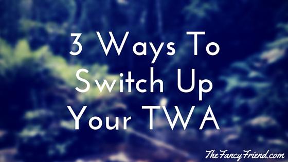 3 Ways To Switch Up Your TWA