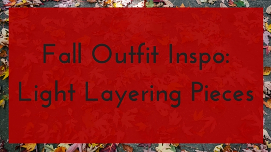 Fall Outfit Inspo-Light Layering Pieces