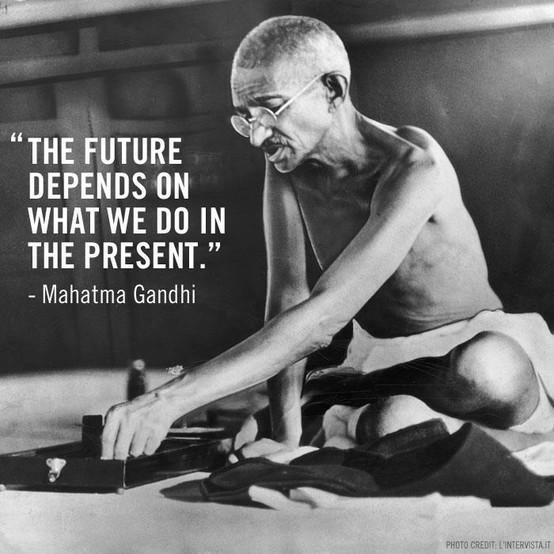 the futeure depends on what we do in the present Mahatma-Gandhi.jpg