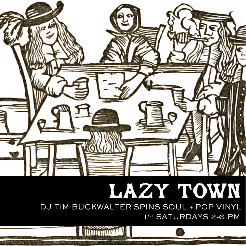 Join us for LAZY TOWN! The first Saturday of every month DJ Tim Buckwalter spins soul and pop on vinyl in the Beer Garden or in the Framily Room. Grab some tacos or a fetus-sized burrito from Taqueria Esperanza and chill with us.