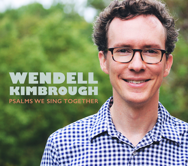Psalms We Sing Together - Wendell Kimbrough