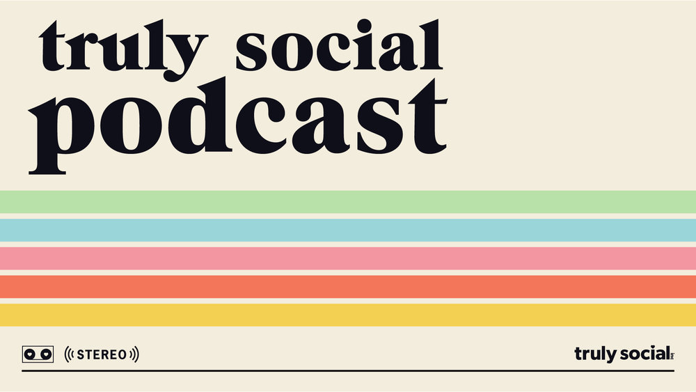 TRULY SOCIAL PODCAST