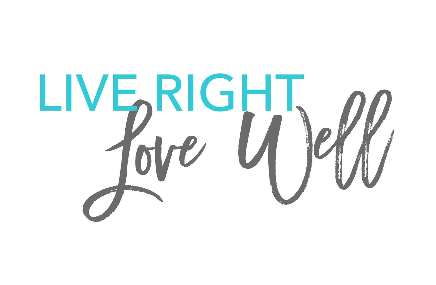 Live Right. Love Well.