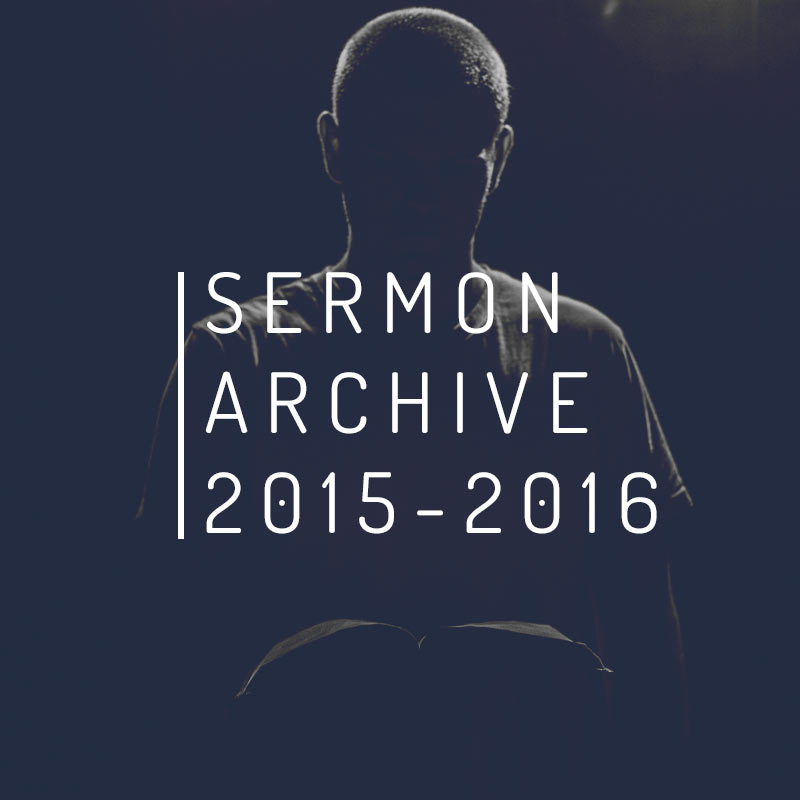 If you want to catch up on our less recent sermons, here are a few more from 2015-2016.