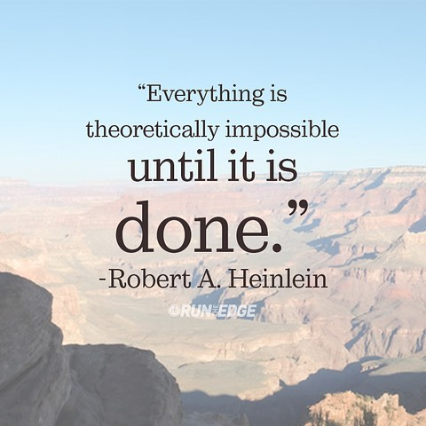 Everything is theoretically impossible, until it is DONE. #runningquote #runtheyear #rty2017 #amerithonchallenge