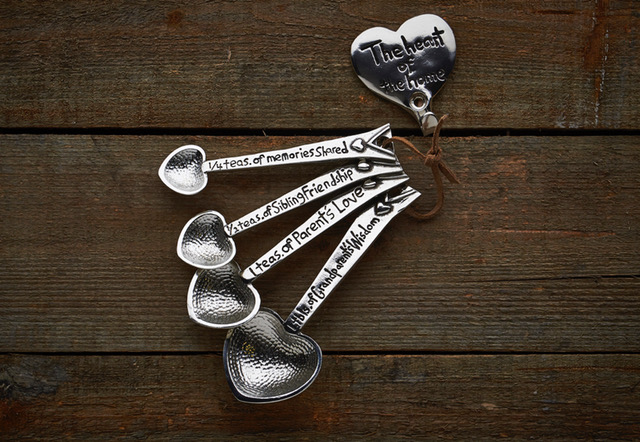 The Heart of the Home...  $68.00 These hand-cast measuring spoons are a thoughtful gift for a daughter, mother, grandmother, or anyone who has played a significant role in your life,  Each piece is designed and individually crafted right here in the U.S.A. from lead-free pewter, and inscribed with sentiments that convey the importance of family in our lives.