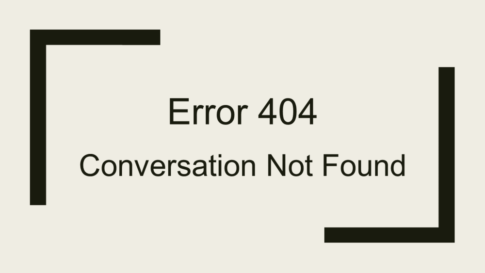 Error 404 - Conversation Not Found