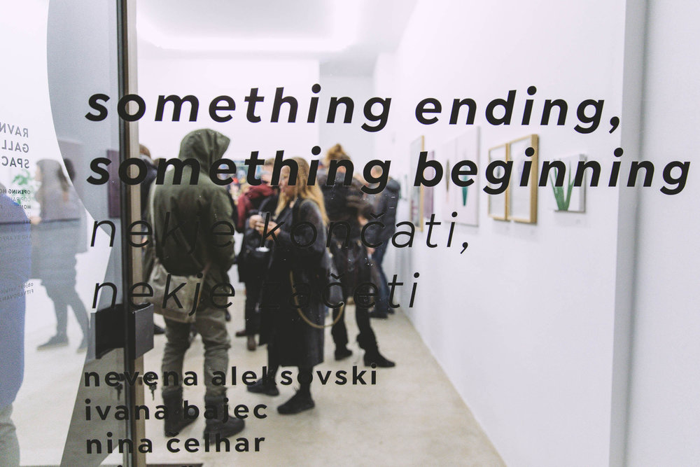 Something Ending, Something Beginning - the inaugural exhibition at the Ravnikar Gallery Space.