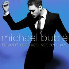 20. Michael Buble - Haven't Met You Yet.jpeg