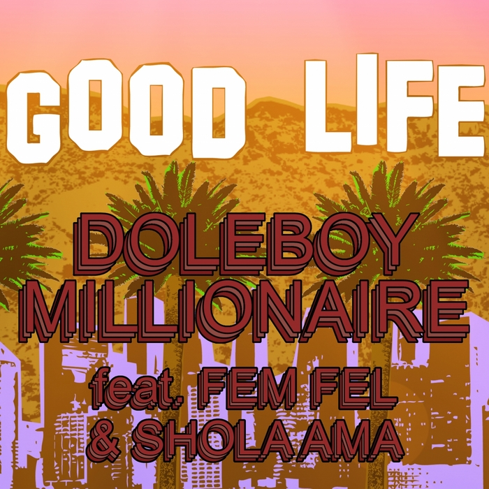 43. Doleboy Millionaire - Good Life.jpg