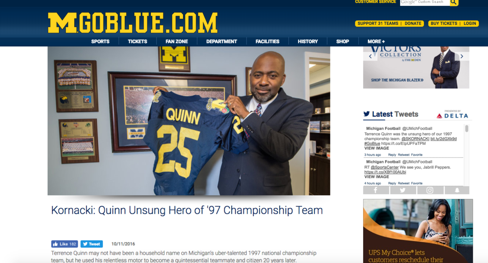 On October 11th, Terrence Quinn's story was featured on MGoBlue.com, the official website of Michigan Athletics. Veteran sports reporter Steve Kornacki, who has enjoyed stops at the Detroit Free Press, Ann Arbor News, Tampa Tribune, Orlando Sentinel and Fox Sports Detroit, wrote the the article on Terrence's journey from unheralded walk-on to national champion contributor.