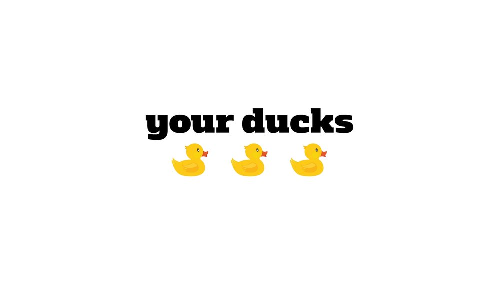 Your Ducks