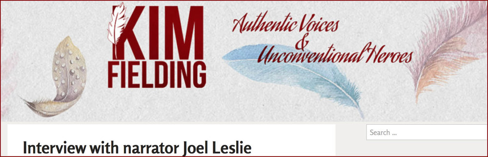 JOEL INTERVIEWED BY AUTHOR KIM FIELDING for whom he has narrated several novels.