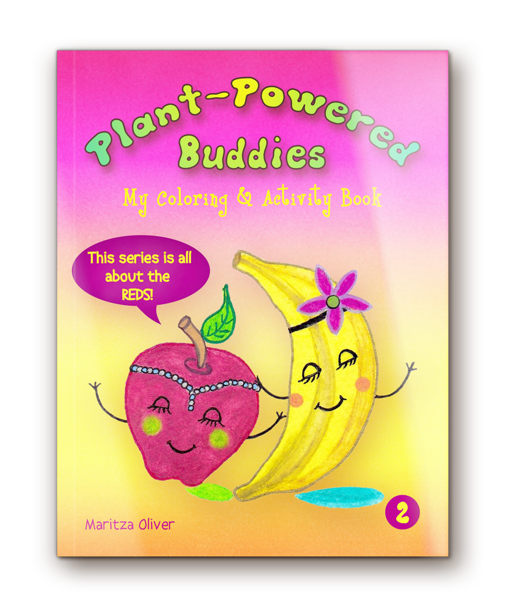 "Plant-Powered Buddies  -  My Coloring & Activity       Book Vol. 2 ""This series is all about the REDS!"""