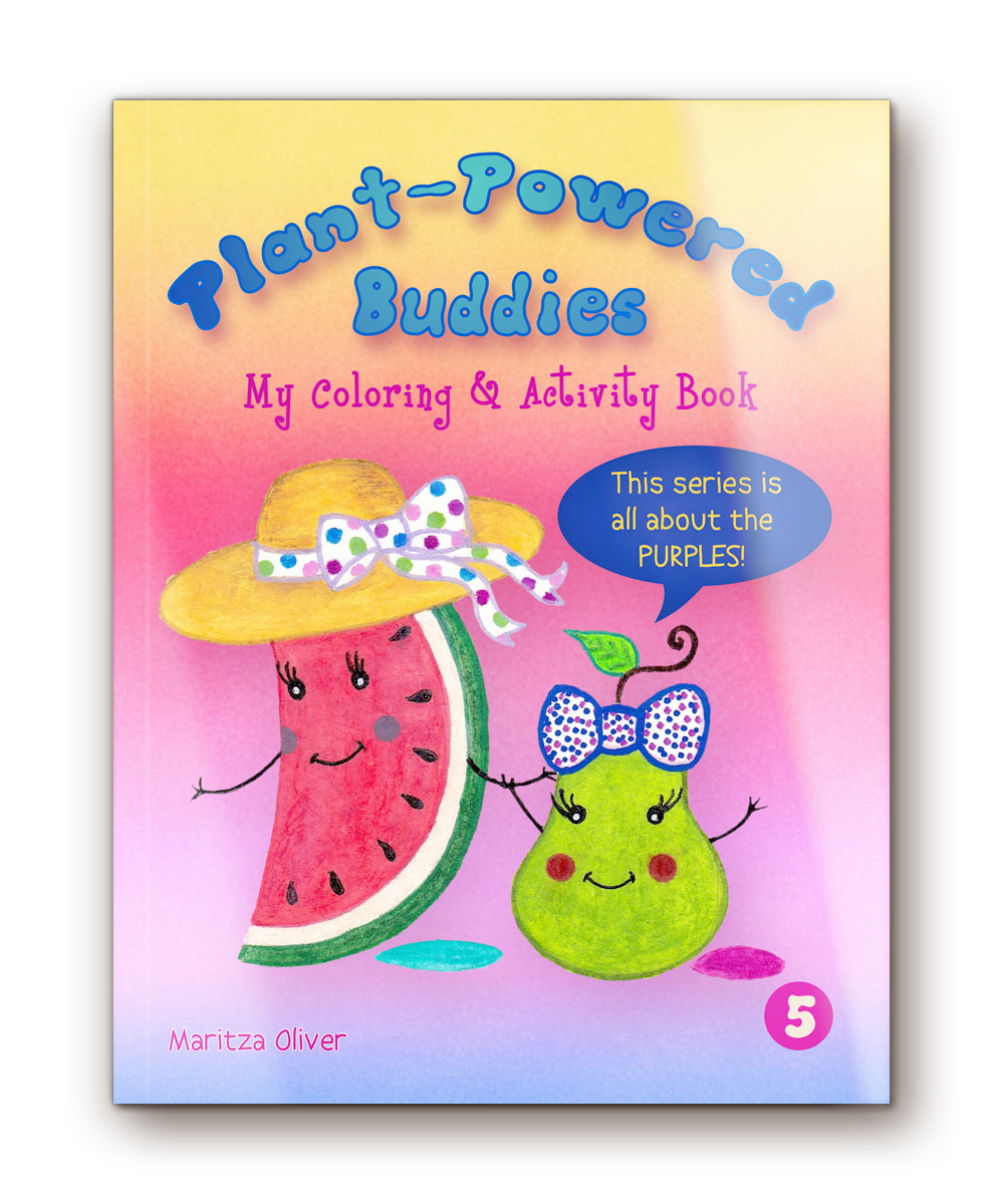 "Plant-Powered Buddies  -  My Coloring & Activity   Book Vol. 5 ""This series is all about the PURPLES!"""