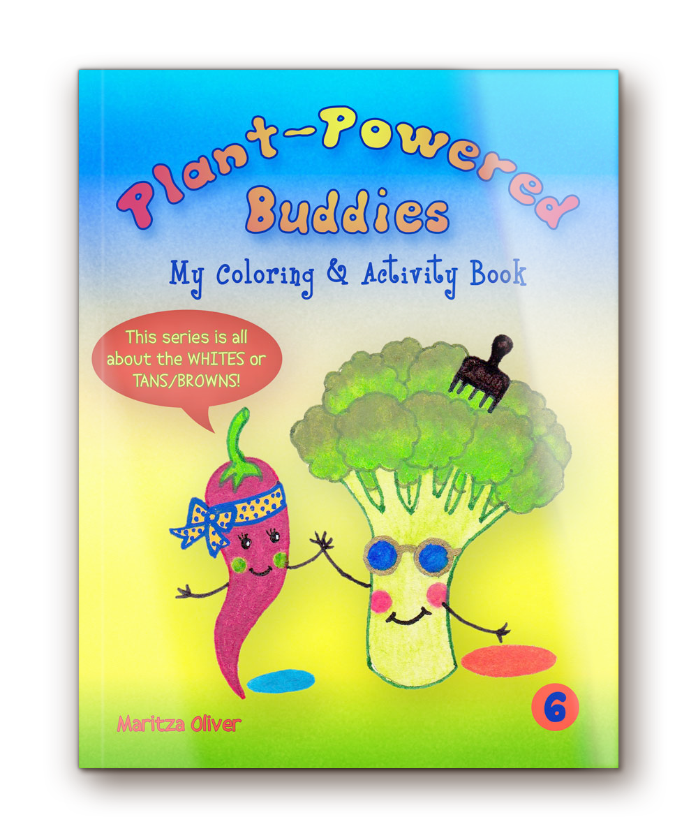 "Plant-Powered Buddies  -  My Coloring & Activity     Book Vol. 6 ""This series is all about the WHITES!"""
