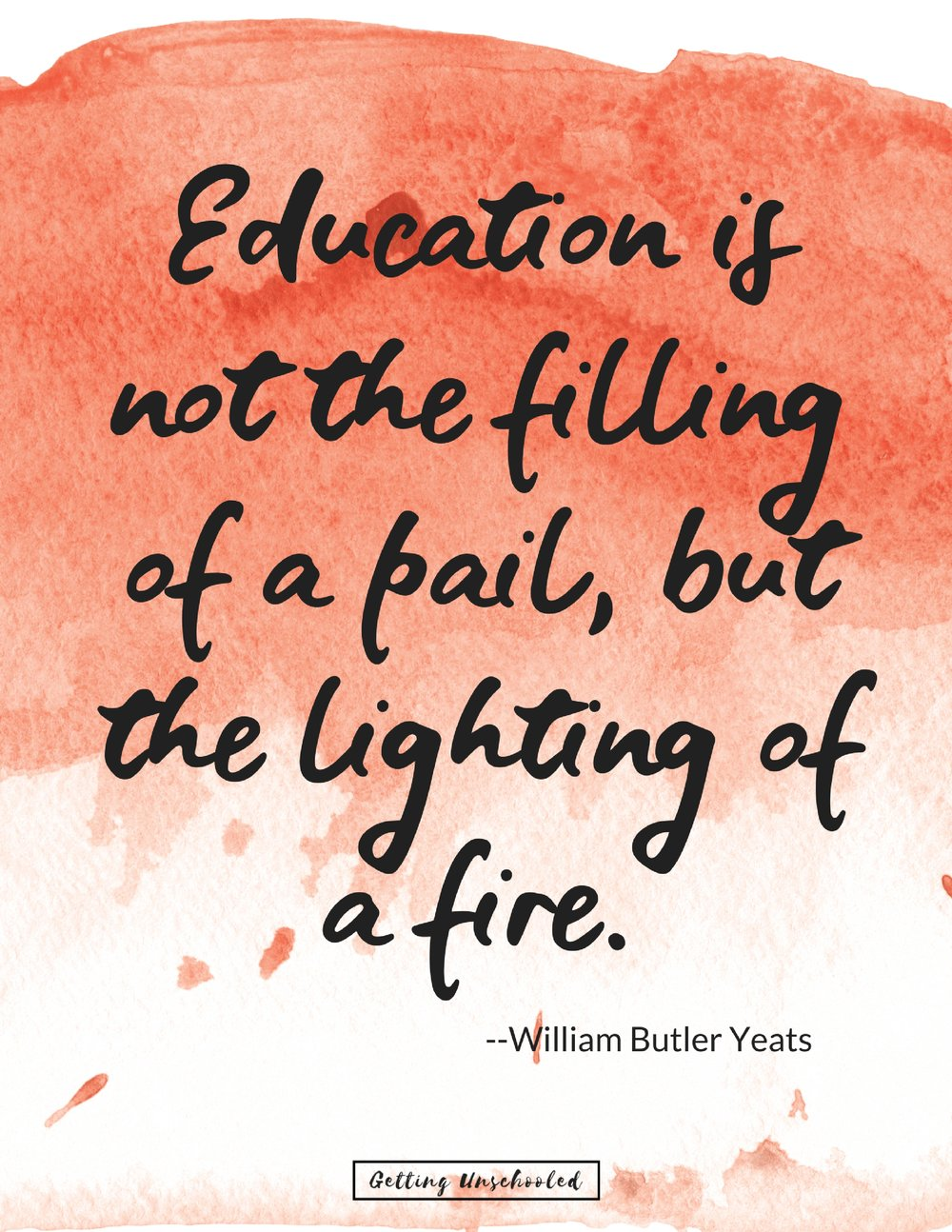 I started creating graphics of my favorite inspirational quotes on homeschooling and beyond :) I love this Yeats quote so much and it is fits my unschooling philosophy.