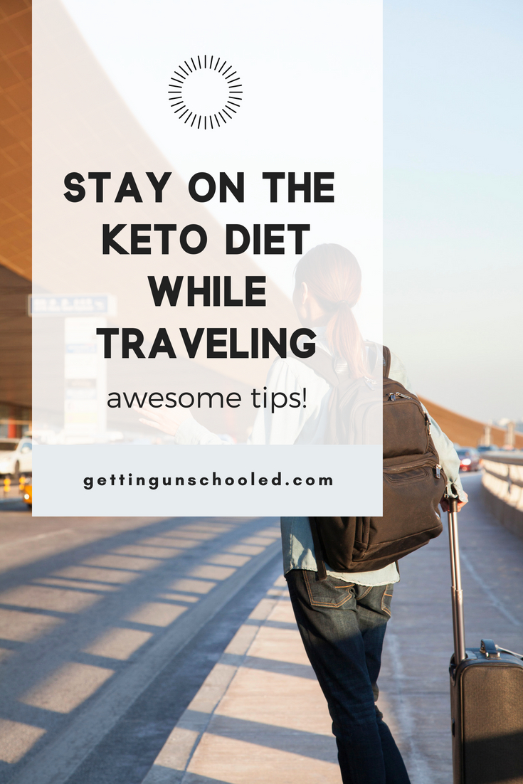 Planning to travel and you're in Ketosis?  Check out these epic tips to maintaining your Keto diet while traveling!  She has some awesome ideas and knows how eating a low-carb diet is challenging while on vacation.  You can do this!!! | Getting Unschooled | #ketodiettips #keto #ketodiet #lowcarb #paleo #whole30