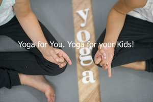 Yoga for You. Yoga for Your Kids. -