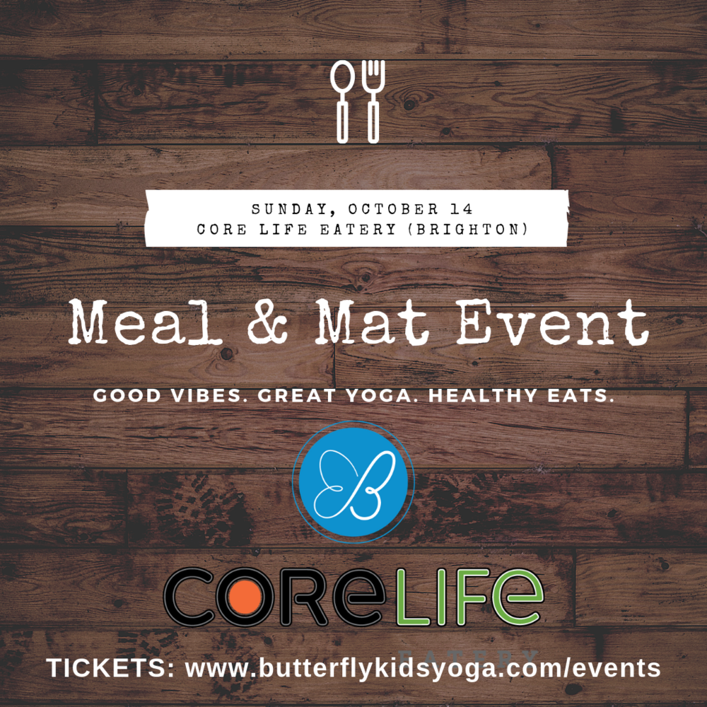 Kids Meal & Mat Event @ CoreLife's New Eatery (Brighton) - Sunday, 10/14 @ 11am. Private yoga room. Kids yoga class. Your choice of CoreLife lunch. Ages 5-12. Don't miss it! Get your tickets here.