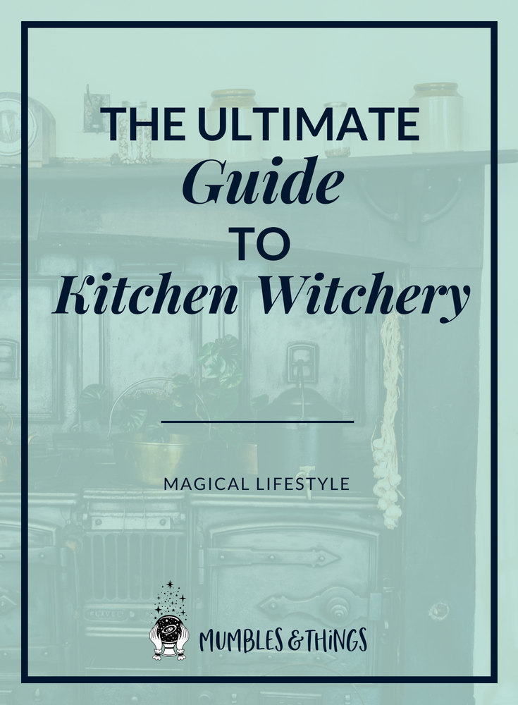 The Ultimate Guide to Kitchen Witchery — Mumbles & Things