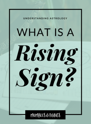 Understanding Astrology What Is A Rising Sign Mumbles Things