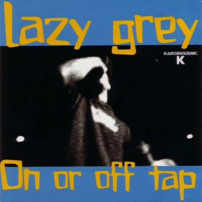 K-000 - 2000  Lazy Grey - On Or Off Tap - CD  CD out of press  Click cover for iTunes purchase