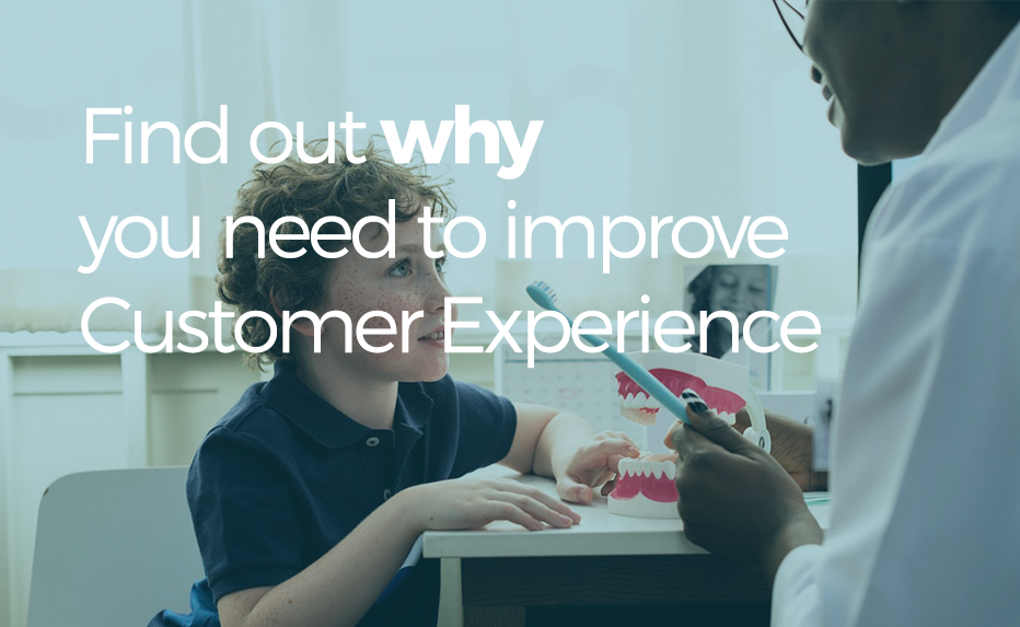 Find out why you need proper customer experience management in your dental clinic