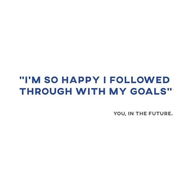 This is one of our favorite sayings, if you follow your goals you won't regret it!